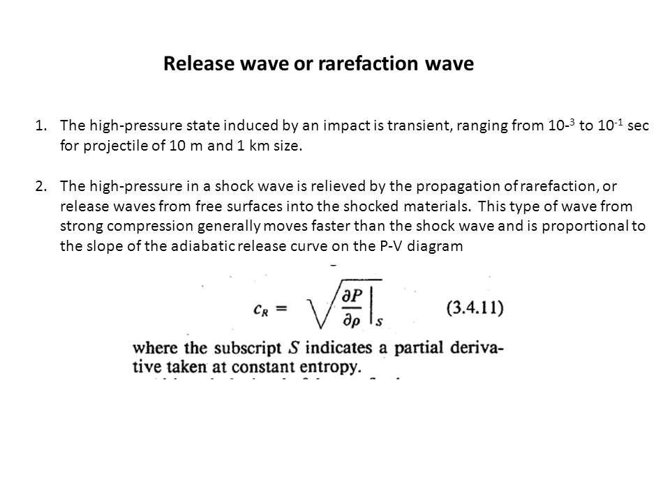 Release wave or rarefaction wave 1.The high-pressure state induced by an impact is transient, ranging from 10- 3 to 10 -1 sec for projectile of 10 m and 1 km size.