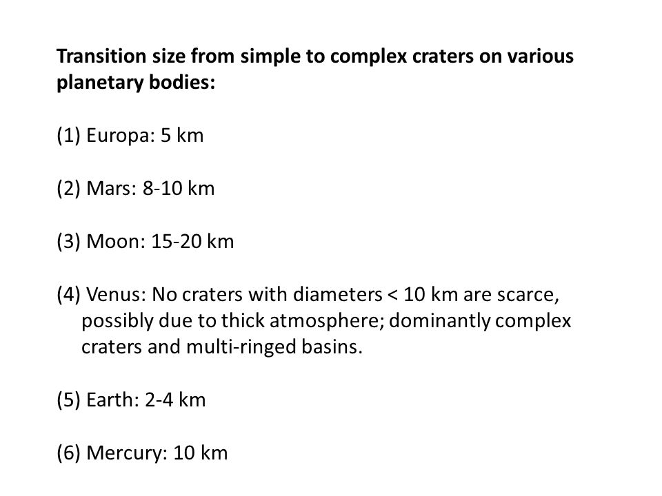 Transition size from simple to complex craters on various planetary bodies: (1) Europa: 5 km (2) Mars: 8-10 km (3) Moon: 15-20 km (4) Venus: No craters with diameters < 10 km are scarce, possibly due to thick atmosphere; dominantly complex craters and multi-ringed basins.