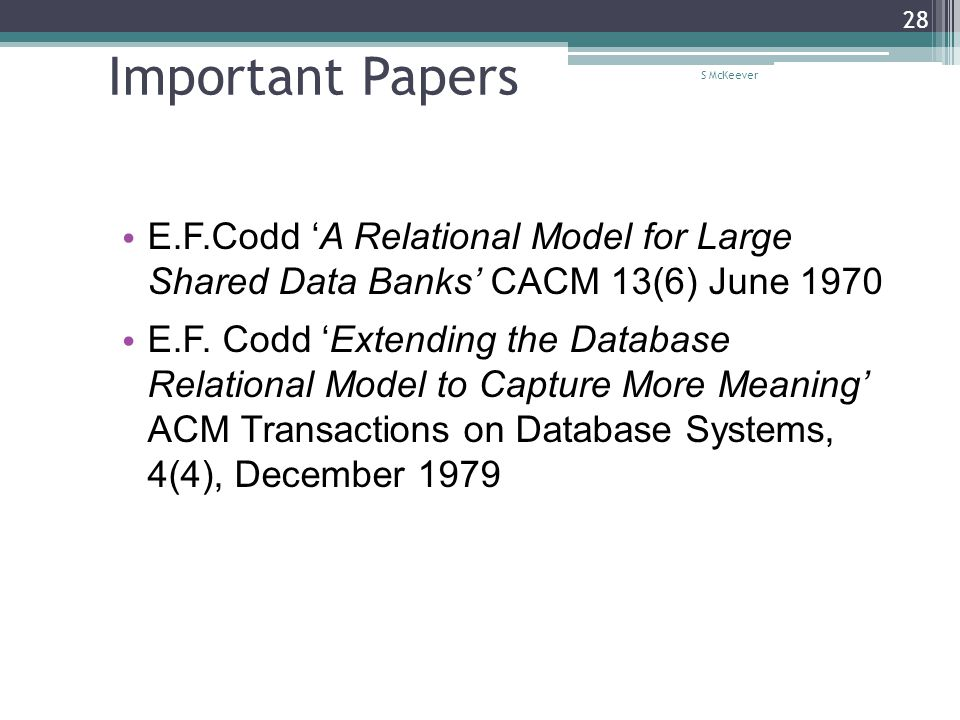 S McKeever 28 Important Papers E.F.Codd 'A Relational Model for Large Shared Data Banks' CACM 13(6) June 1970 E.F. Codd 'Extending the Database Relati