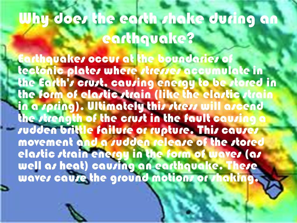 Why does the earth shake during an earthquake.