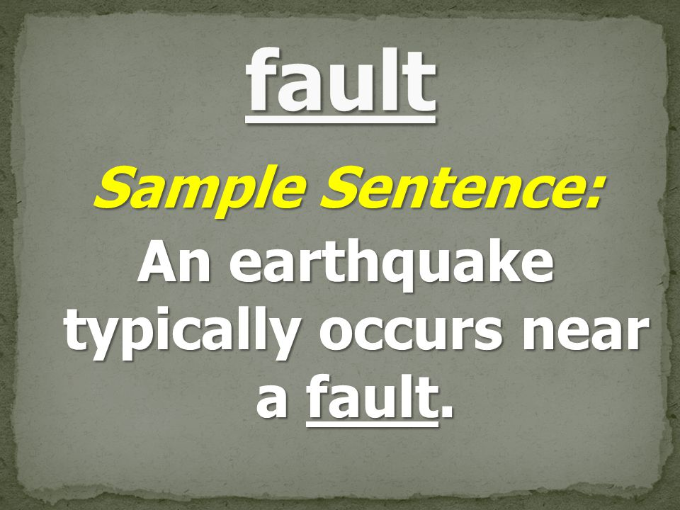 Sample Sentence: An earthquake typically occurs near a fault.