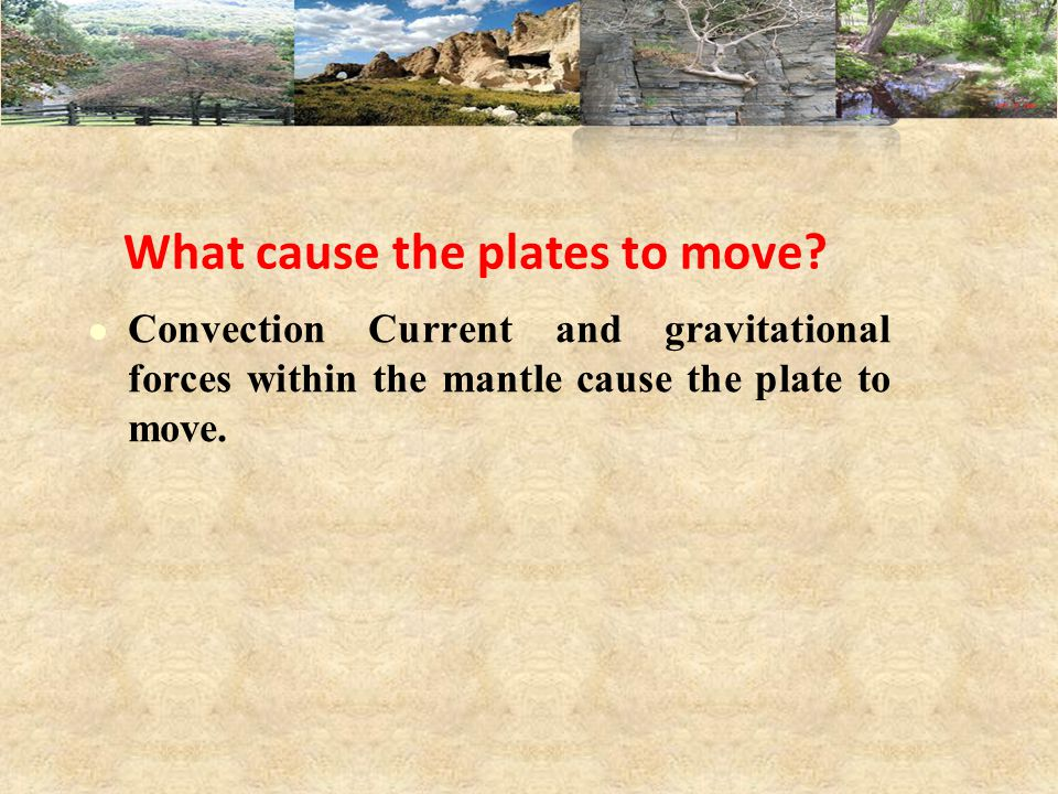 What cause the plates to move.
