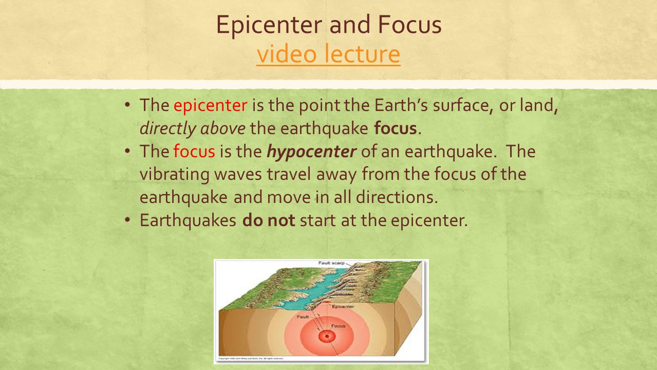 Epicenter and Focus video lecture video lecture The epicenter is the point the Earth's surface, or land, directly above the earthquake focus. The focu
