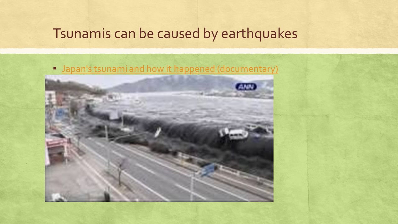 Tsunamis can be caused by earthquakes ▪ Japan's tsunami and how it happened (documentary) Japan's tsunami and how it happened (documentary)