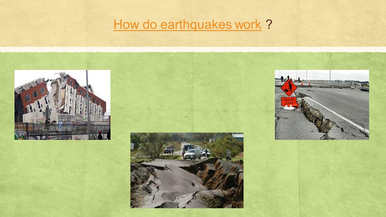 How do earthquakes workHow do earthquakes work ?