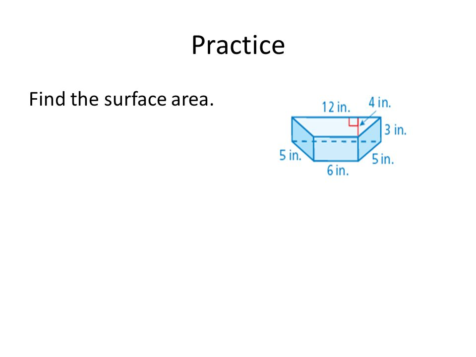 Practice Find the surface area.