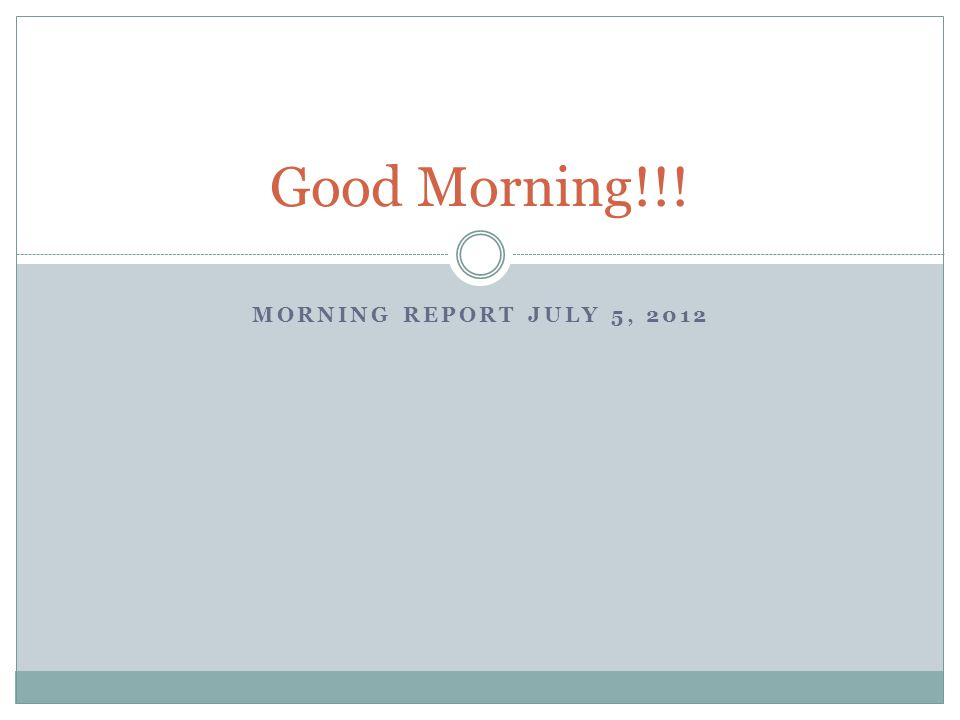 MORNING REPORT JULY 5, 2012 Good Morning!!!