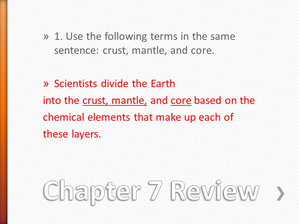 » 1. Use the following terms in the same sentence: crust, mantle, and core. » Scientists divide the Earth into the crust, mantle, and core based on th