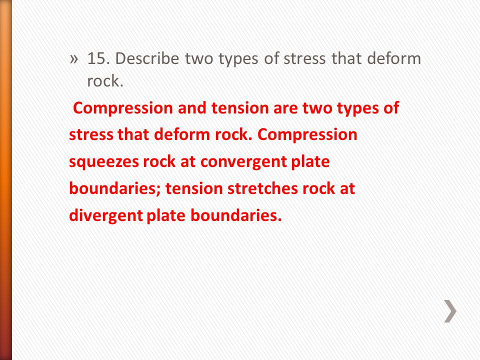 » 15. Describe two types of stress that deform rock. Compression and tension are two types of stress that deform rock. Compression squeezes rock at co