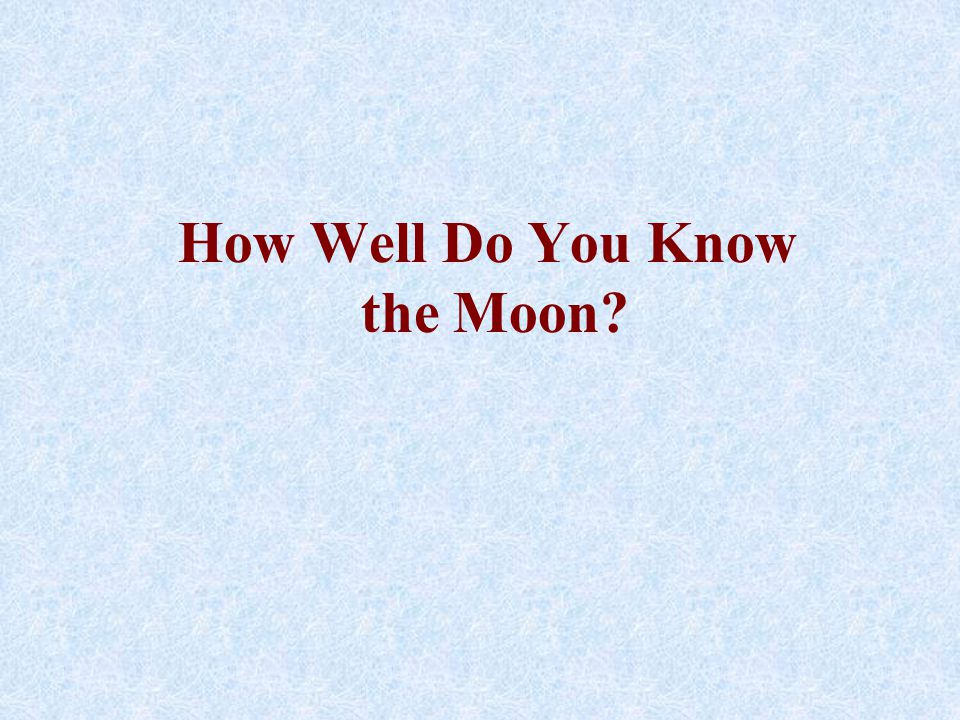 How Well Do You Know the Moon