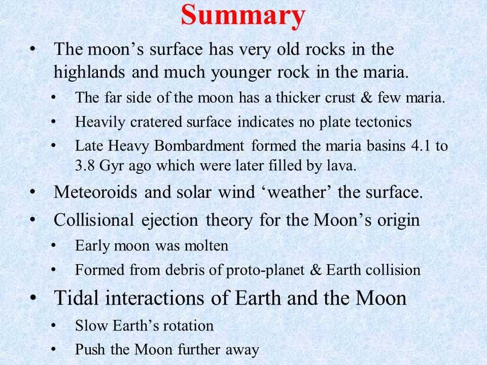 Summary The moon's surface has very old rocks in the highlands and much younger rock in the maria.