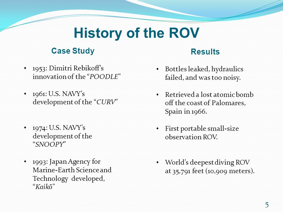 5 History of the ROV Case Study 1953: Dimitri Rebikoff's innovation of the POODLE 1961: U.S.