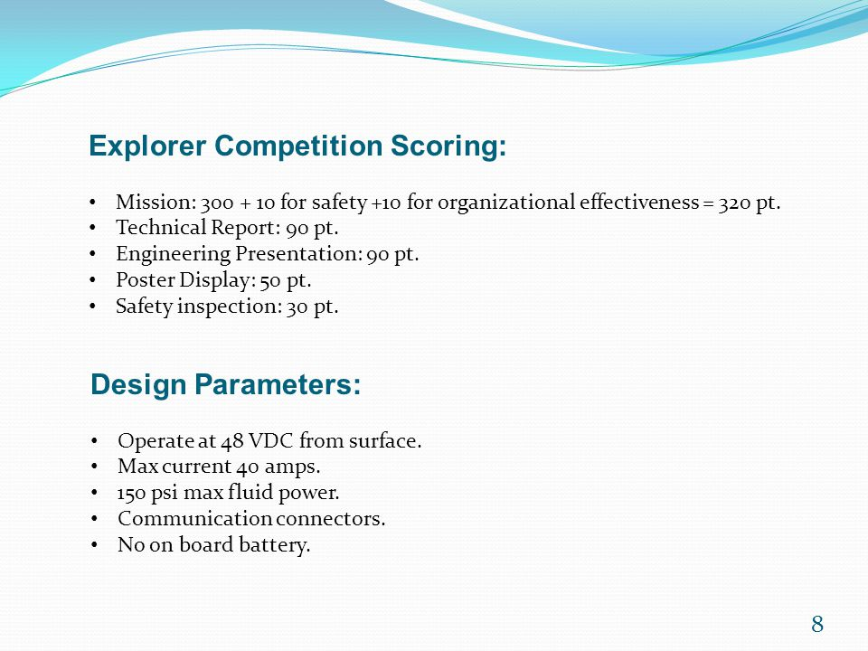 8 Explorer Competition Scoring: Mission: 300 + 10 for safety +10 for organizational effectiveness = 320 pt.