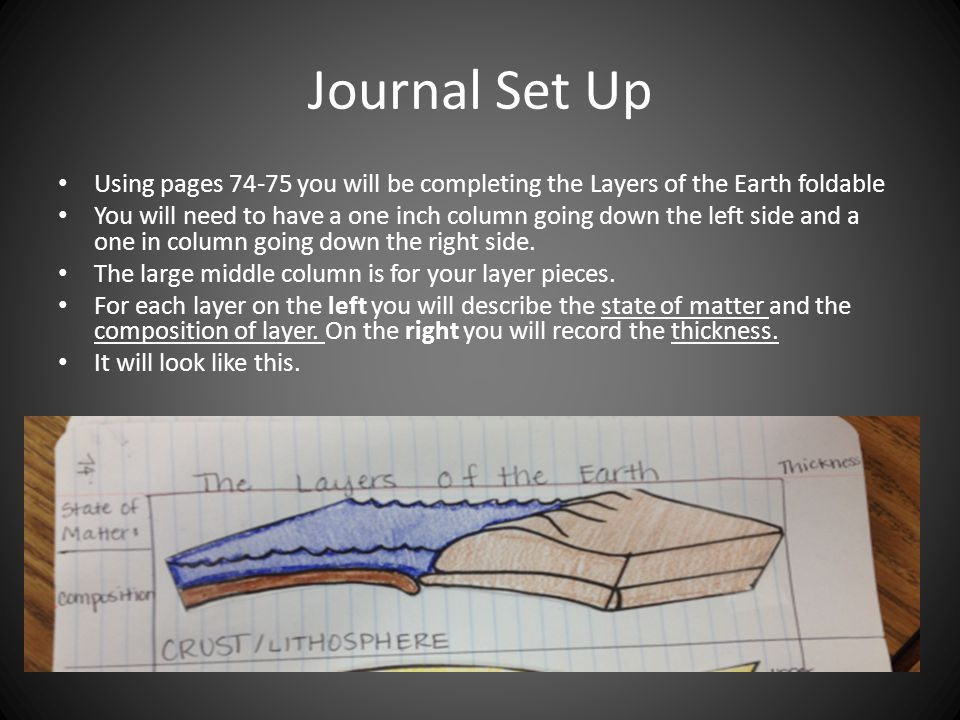 Journal Set Up Using pages 74-75 you will be completing the Layers of the Earth foldable You will need to have a one inch column going down the left side and a one in column going down the right side.
