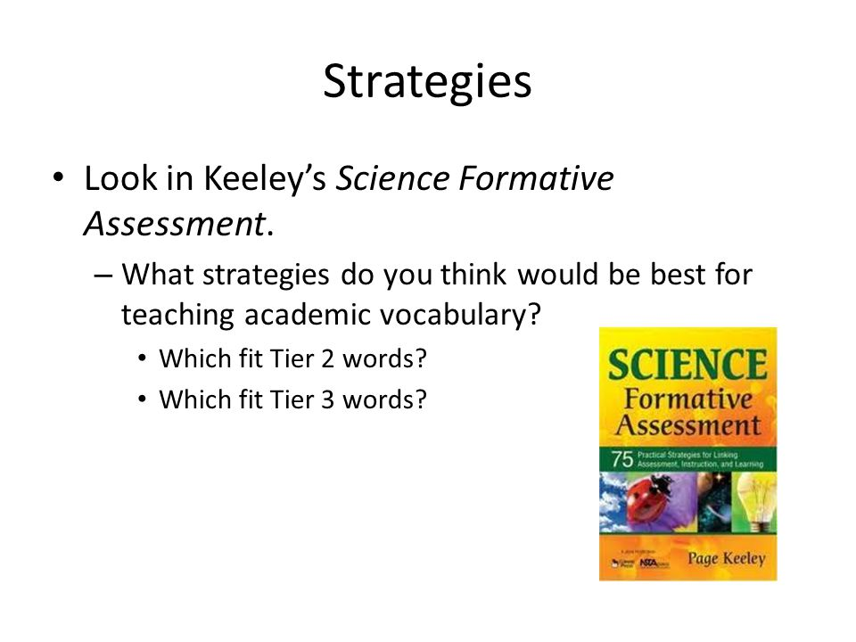 Strategies Look in Keeley's Science Formative Assessment.