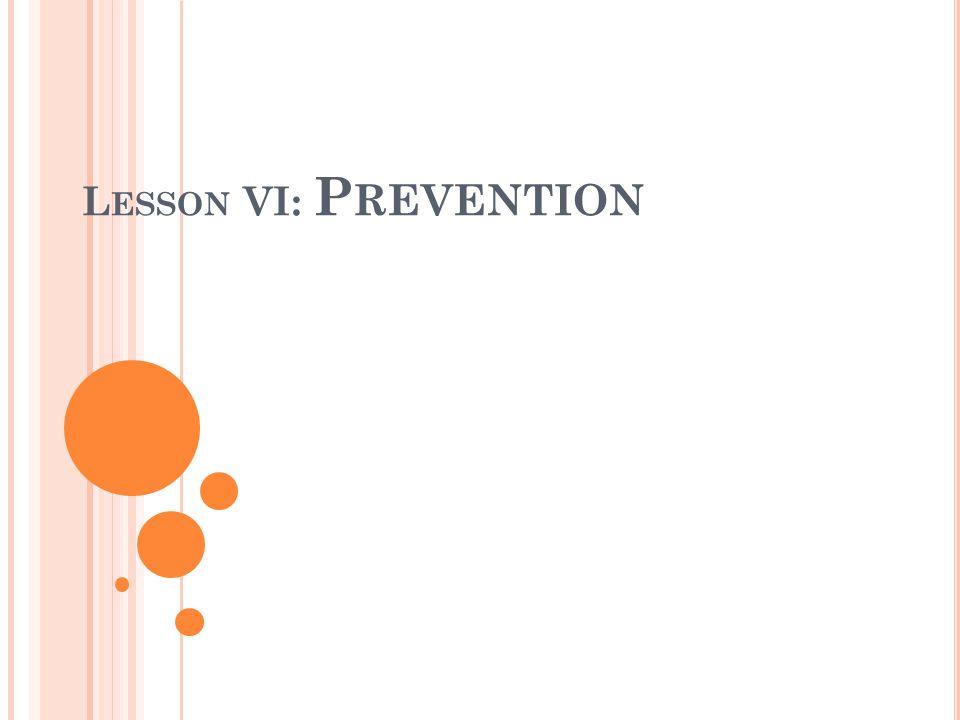 L ESSON VI: P REVENTION