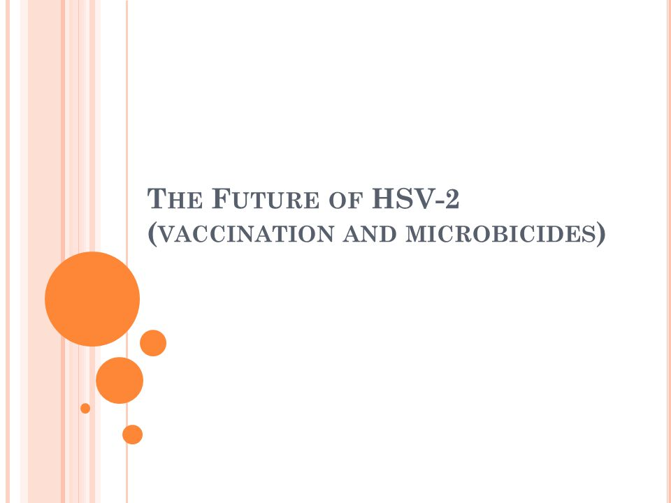 T HE F UTURE OF HSV-2 ( VACCINATION AND MICROBICIDES )