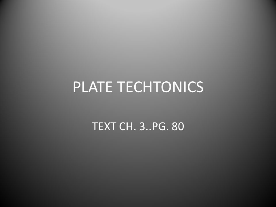 PLATE TECHTONICS TEXT CH. 3..PG. 80
