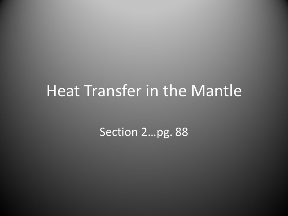 Heat Transfer in the Mantle Section 2…pg. 88