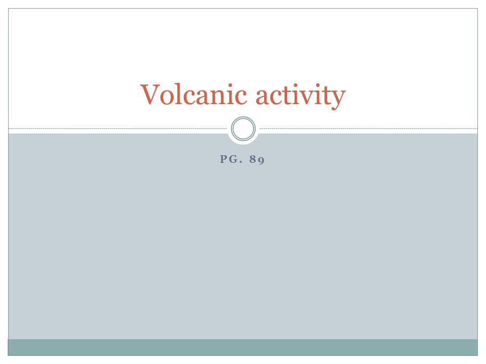 PG. 89 Volcanic activity