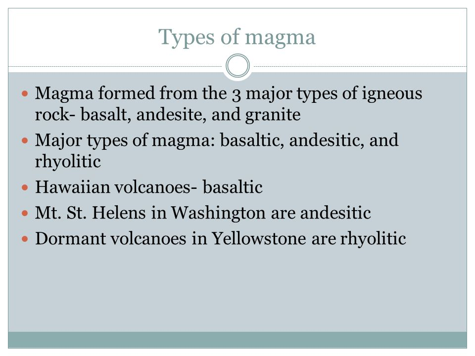 Types of magma Magma formed from the 3 major types of igneous rock- basalt, andesite, and granite Major types of magma: basaltic, andesitic, and rhyol