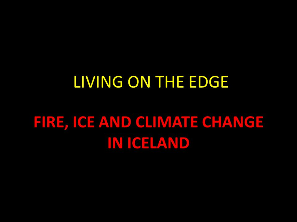 LIVING ON THE EDGE IN ICELAND? So…what is it like to be