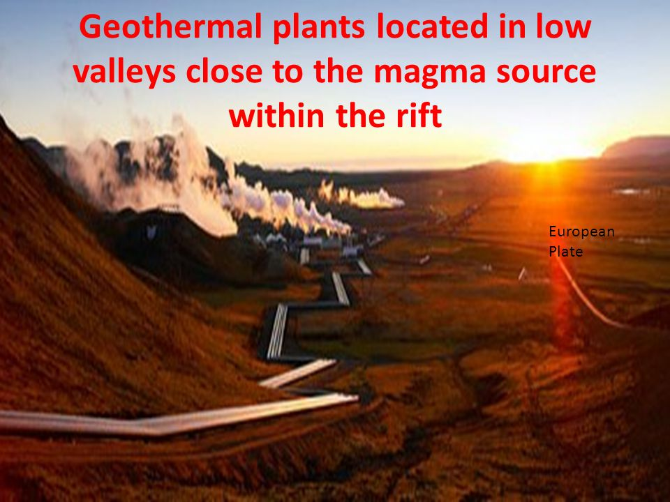 Geothermal plants located in low valleys close to the magma source within the rift European Plate