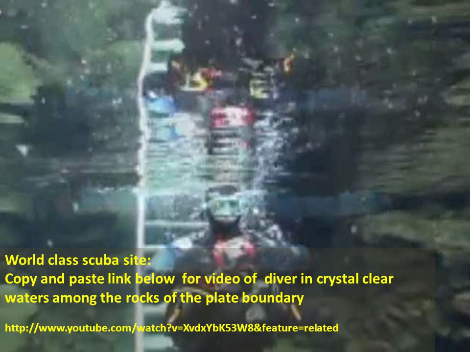 World class scuba site: Copy and paste link below for video of diver in crystal clear waters among the rocks of the plate boundary http://www.youtube.com/watch v=XvdxYbK53W8&feature=related