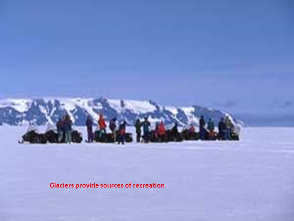 Glaciers provide sources of recreation