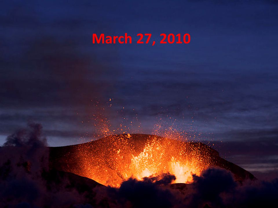 April 14 – May 23, 2010 Crater erupts beneath glacier Meltwater floods rivers, roads Evacuation of 800 Explosive lavas Volcanic ash column extends 5 miles into atmosphere