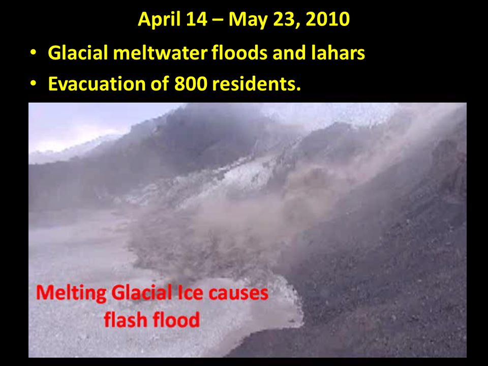 The flood caused by the E-15 eruption Consisted of melted glacial ice (water) – Mixed with erupted volcanic rock, glass and ash Causes a density flow that travels down grade rapidly Flows into rivers, across fields and highways Destructive powerful flow (think wet cement) Can clog rivers with debris or dislodged ice Can cause ice damming which may result in a flash flood when the ice dam is melted or broken For video: copy and paste this link http://www.youtube.com/watch?v=9sryalI57oo