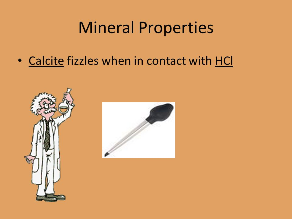 Mineral Properties Calcite fizzles when in contact with HCl