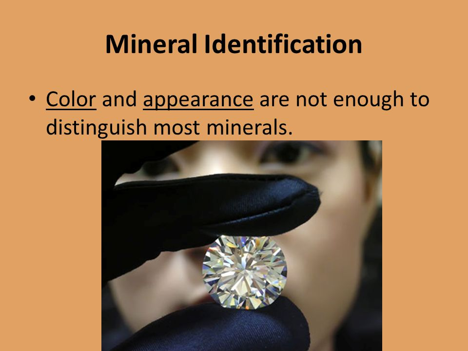 Mineral Identification Color and appearance are not enough to distinguish most minerals.