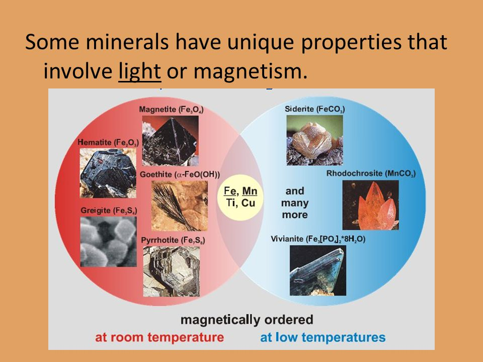 Some minerals have unique properties that involve light or magnetism.
