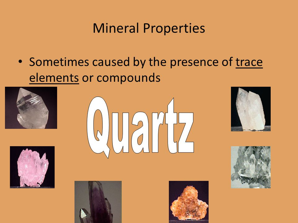 Mineral Properties Sometimes caused by the presence of trace elements or compounds