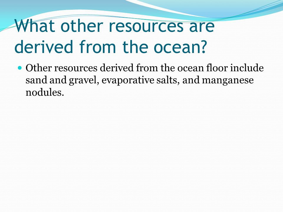 What other resources are derived from the ocean.