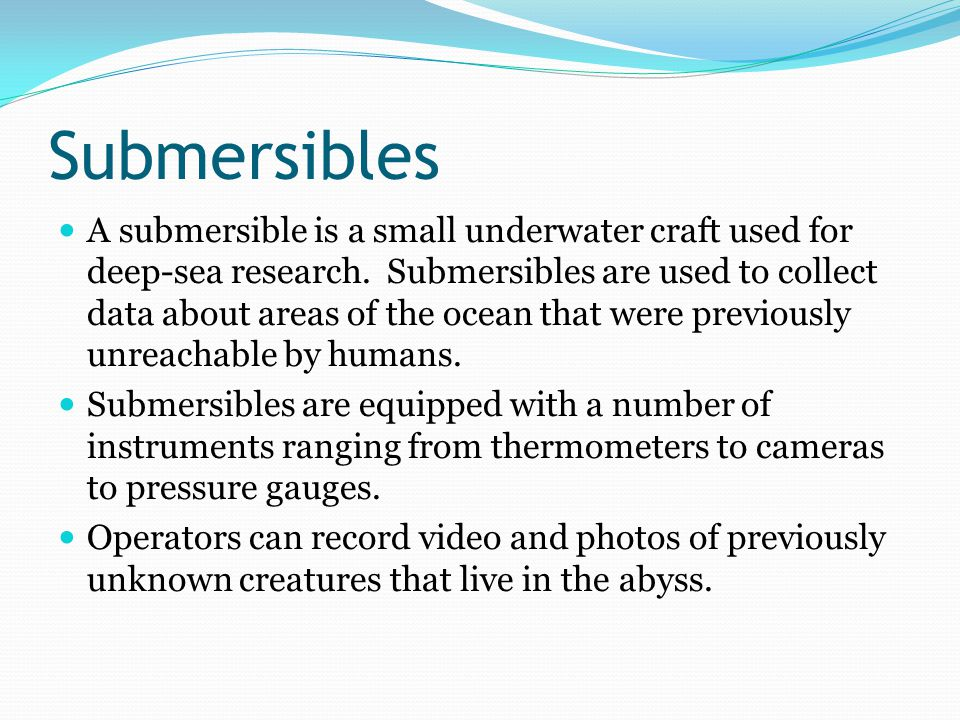 Submersibles A submersible is a small underwater craft used for deep-sea research.