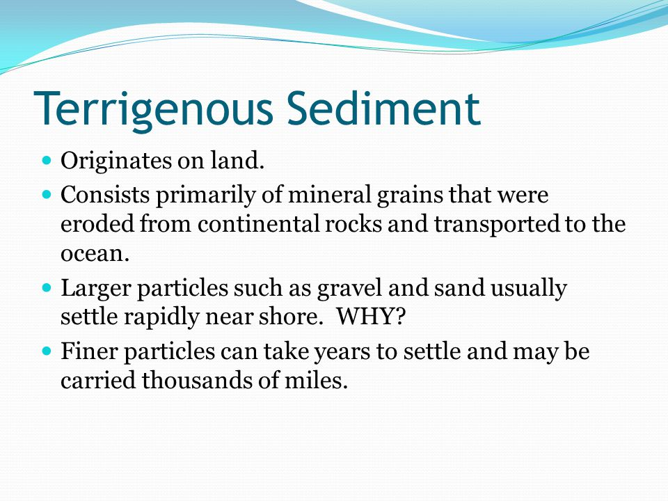Terrigenous Sediment Originates on land.