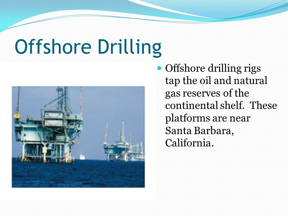 Offshore Drilling Offshore drilling rigs tap the oil and natural gas reserves of the continental shelf.