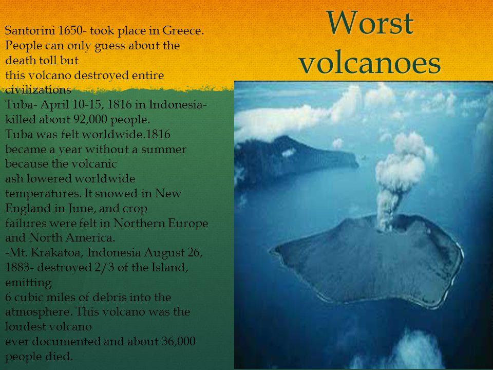 Worst volcanoes Santorini 1650- took place in Greece.