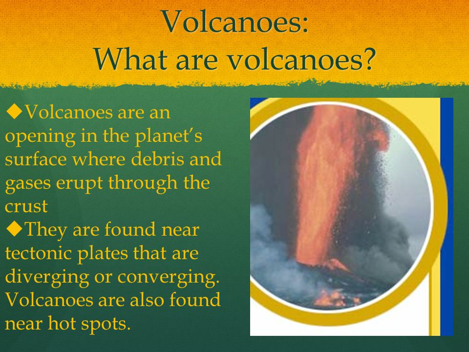 Volcanoes: What are volcanoes.