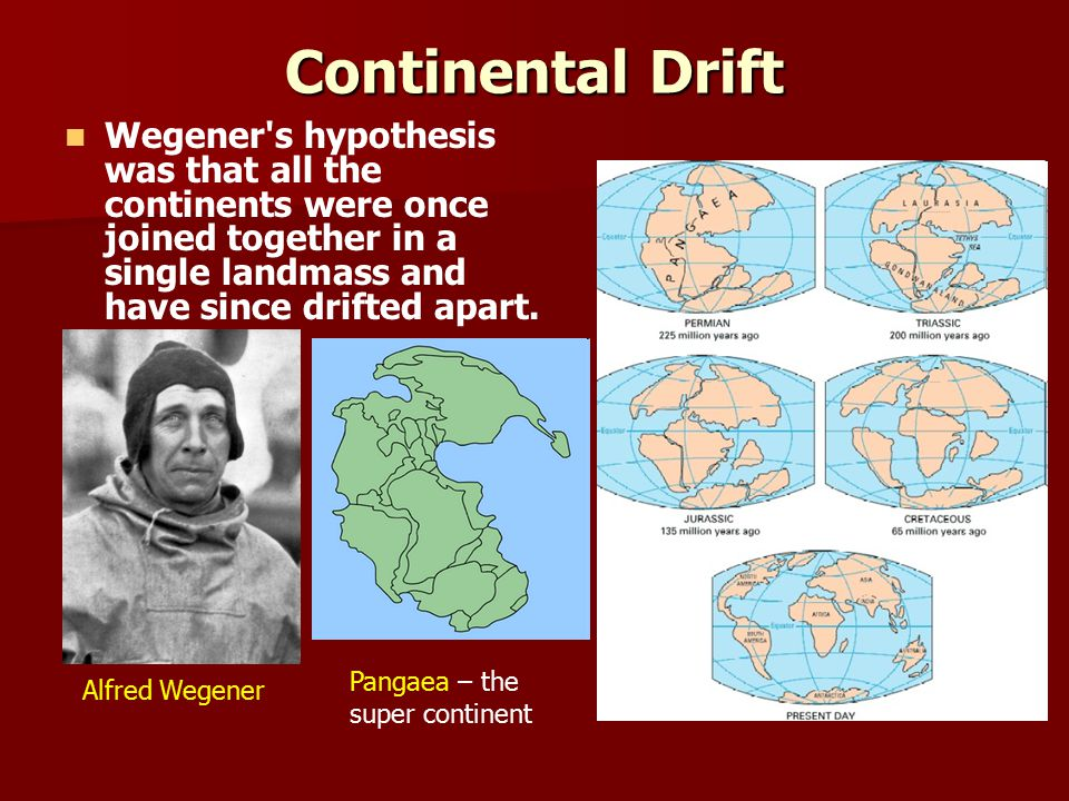 Continental Drift Wegener's hypothesis was that all the continents were once joined together in a single landmass and have since drifted apart. Alfred