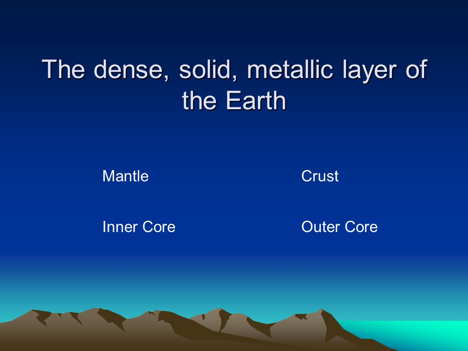The Outermost layer of the Earth is called the Inner Core Crust Outer Core Mantle