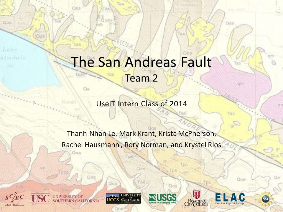 The San Andreas Fault Team 2 UseIT Intern Class of 2014 Thanh-Nhan Le, Mark Krant, Krista McPherson, Rachel Hausmann, Rory Norman, and Krystel Rios