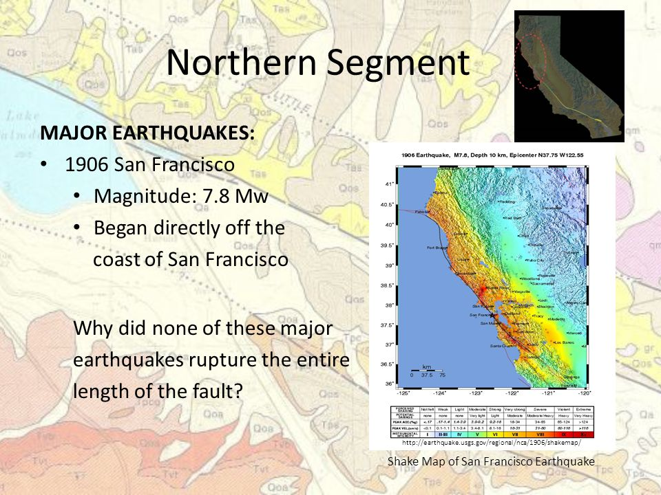 Northern Segment MAJOR EARTHQUAKES: 1906 San Francisco Magnitude: 7.8 Mw Began directly off the coast of San Francisco Why did none of these major earthquakes rupture the entire length of the fault.