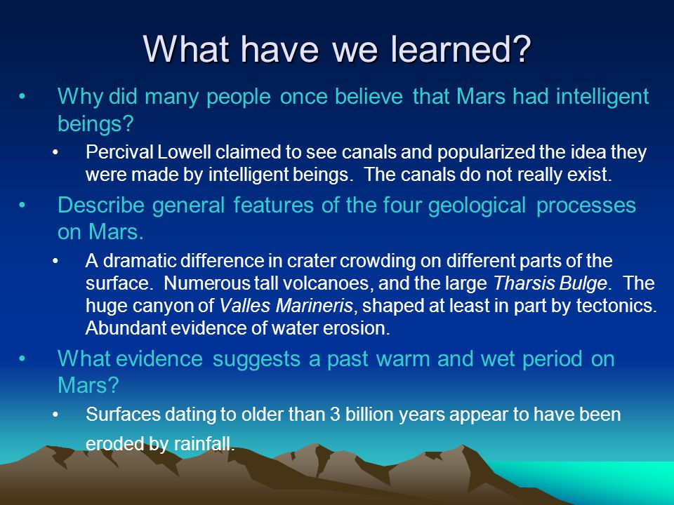 What have we learned? Why did many people once believe that Mars had intelligent beings? Percival Lowell claimed to see canals and popularized the ide