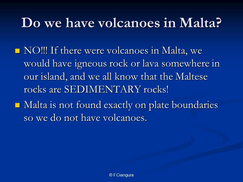 © F.Ciangura Do we have volcanoes in Malta. NO!!.