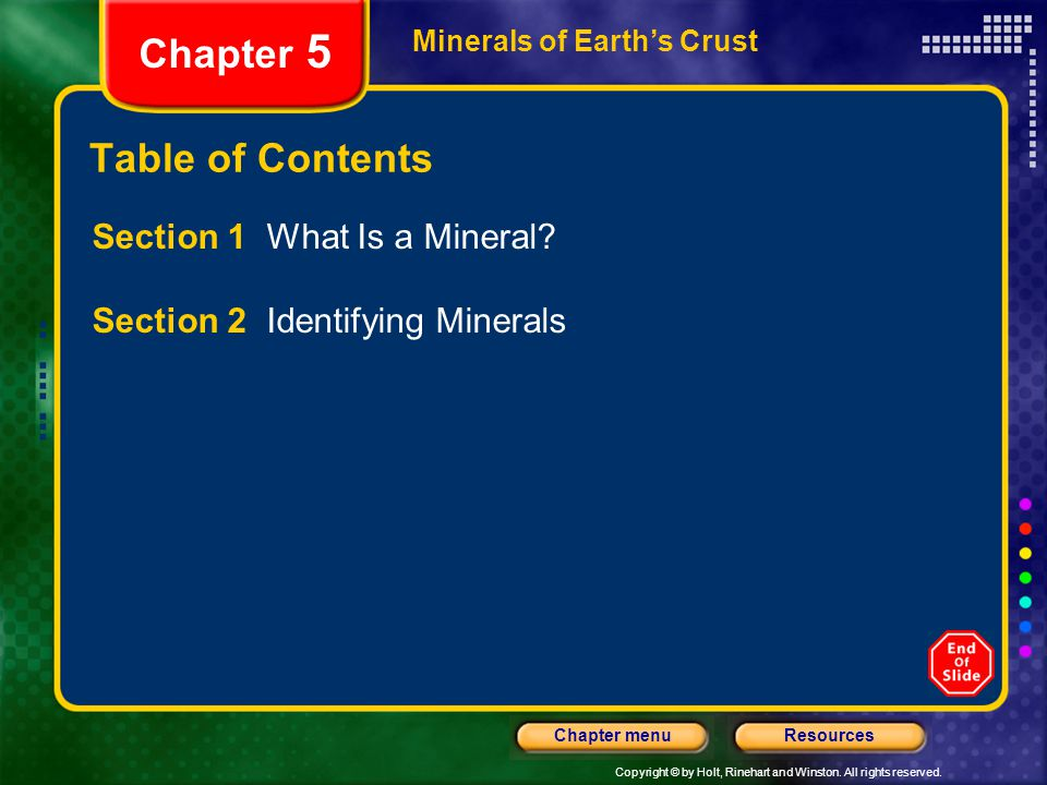 Copyright © by Holt, Rinehart and Winston. All rights reserved. ResourcesChapter menu Minerals of Earth's Crust Chapter 5 Table of Contents Section 1