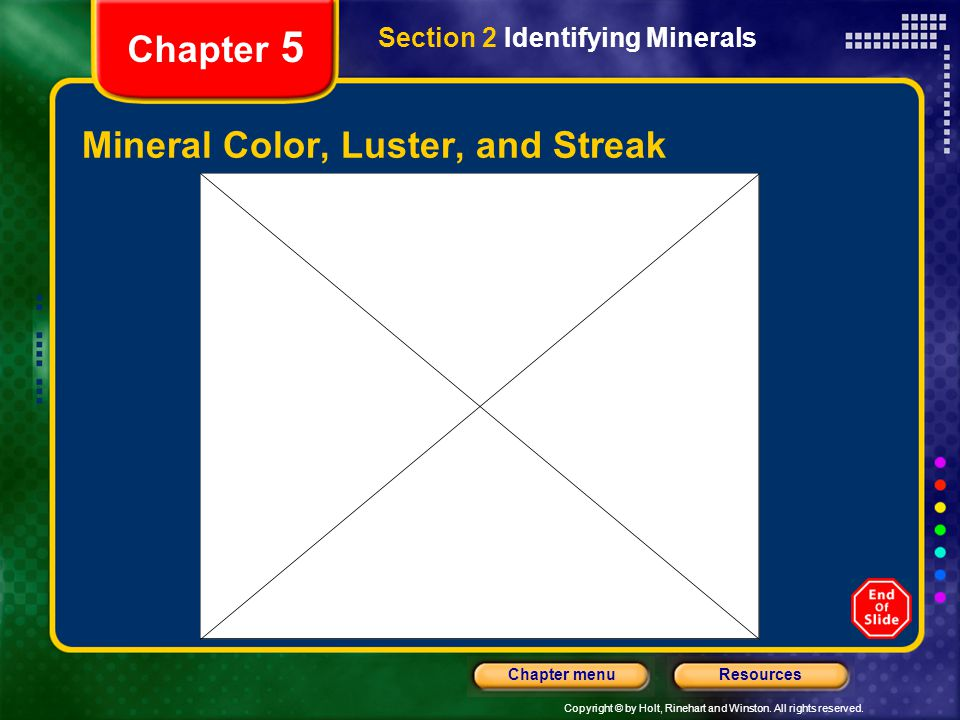 Copyright © by Holt, Rinehart and Winston. All rights reserved. ResourcesChapter menu Chapter 5 Mineral Color, Luster, and Streak Section 2 Identifyin