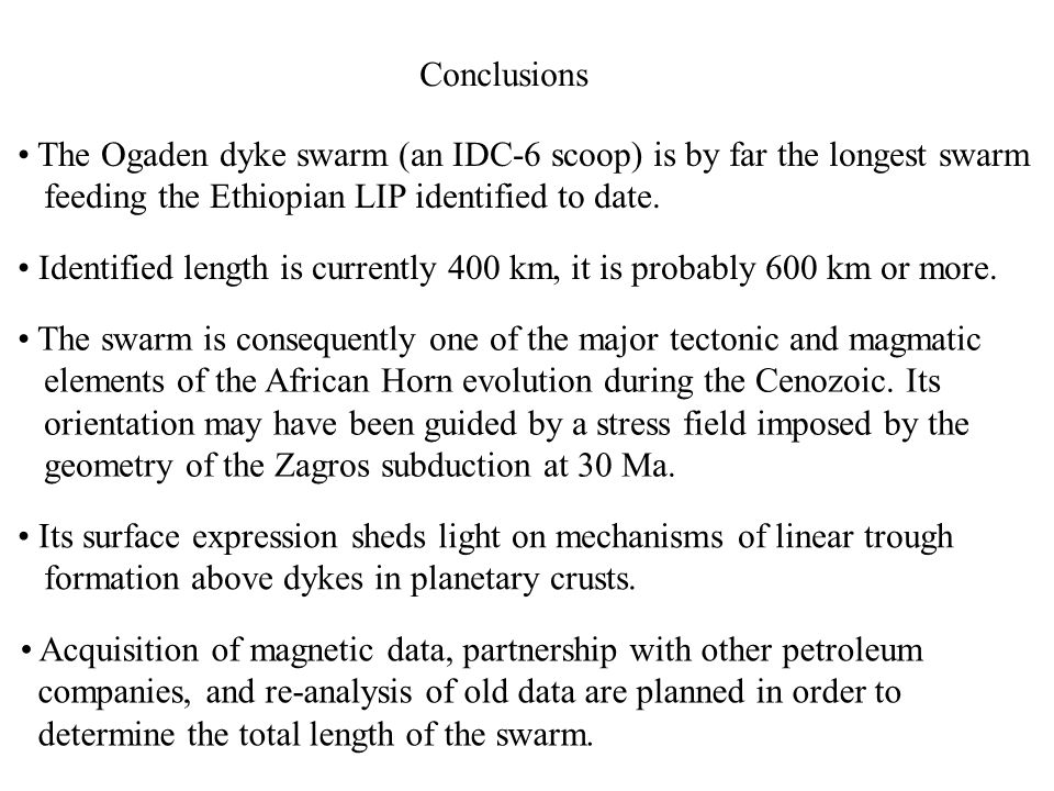 Conclusions The Ogaden dyke swarm (an IDC-6 scoop) is by far the longest swarm feeding the Ethiopian LIP identified to date.